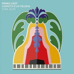 Cyril Huvé - Liszt, aLiszt: Carnet d'un PèlerinDebussy & Scriabin: Opus 102 - Cyril Huvé